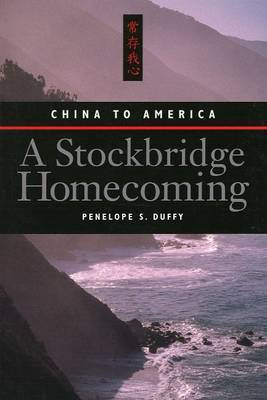 A Stockbridge Homecoming: China to America by Penelope S. Duffy