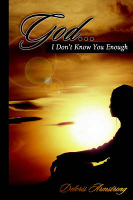 God... I Don't Know You Enough by Deloris Armstrong