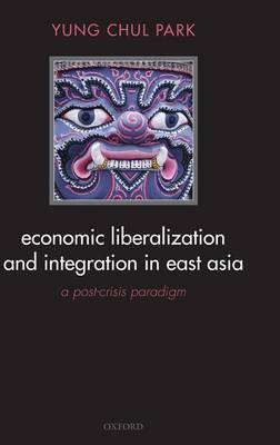 Economic Liberalization and Integration in East Asia by Yung Chul Park image