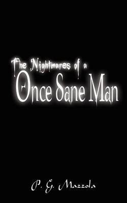 The Nightmares of a Once Sane Man by P. G. Mazzola image