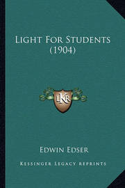 Light for Students (1904) by Edwin Edser