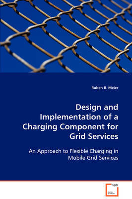 Design and Implementation of a Charging Component for Grid Services by Ruben B. Meier