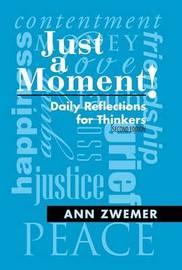 Just a Moment! by Ann Zwemer
