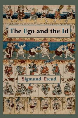 The Ego and the Id - First Edition Text by Sigmund Freud