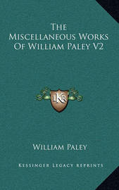 The Miscellaneous Works of William Paley V2 by William Paley