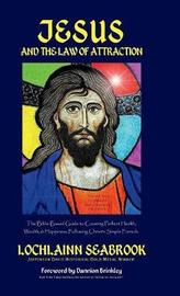 Jesus and the Law of Attraction by Lochlainn Seabrook