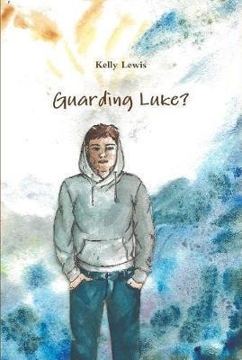 Guarding Luke? by Kelly Lewis