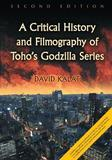 A Critical History and Filmography of Toho's Godzilla Series by David Kalat