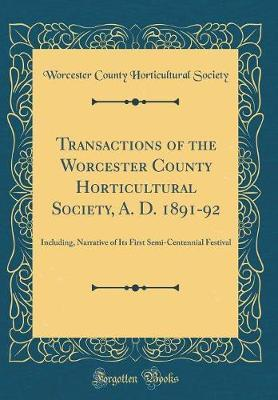 Transactions of the Worcester County Horticultural Society, A. D. 1891-92 by Worcester County Horticultural Society