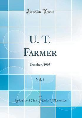 U. T. Farmer, Vol. 3 by Agricultural Club of Uni of Tennessee