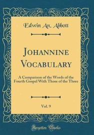 Johannine Vocabulary, Vol. 9 by Edwin an Abbott