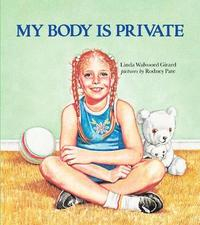 My Body is Private - Child Sexual Abuse by Linda Walvoord Girard