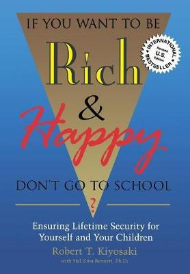 If You Want to be Rich and Happy Don't Go to School by Robert T. Kiyosaki