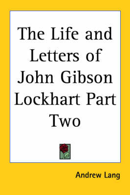 The Life and Letters of John Gibson Lockhart Part Two by Andrew Lang image