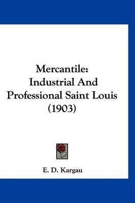 Mercantile: Industrial and Professional Saint Louis (1903) by E D Kargau