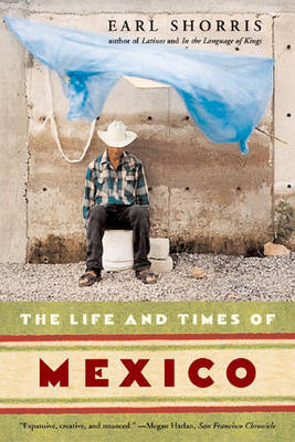 The Life and Times of Mexico by Earl Shorris