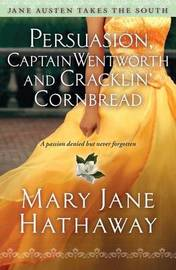 Persuasion, Captain Wentworth and Cracklin' Cornbread by Mary J. Hathaway