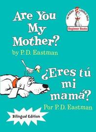 Are You My Mother?/Eres Tu Mi Mama? by P.D. Eastman