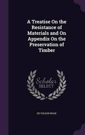 A Treatise on the Resistance of Materials and on Appendix on the Preservation of Timber by De Volson Wook image