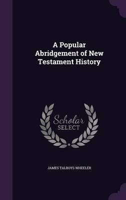A Popular Abridgement of New Testament History by James Talboys Wheeler