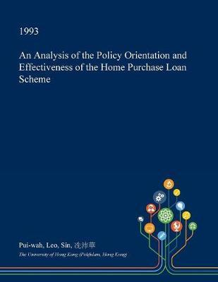 An Analysis of the Policy Orientation and Effectiveness of the Home Purchase Loan Scheme by Pui-Wah Leo Sin