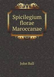 Spicilegium Florae Maroccanae by John Ball