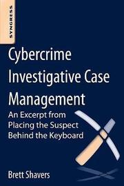 Cybercrime Investigative Case Management by Brett Shavers