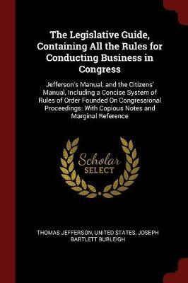 The Legislative Guide, Containing All the Rules for Conducting Business in Congress by Thomas Jefferson
