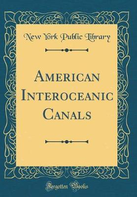 American Interoceanic Canals (Classic Reprint) by New York Public Library