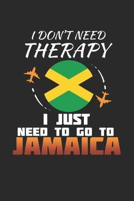 I Don't Need Therapy I Just Need To Go To Jamaica by Maximus Designs