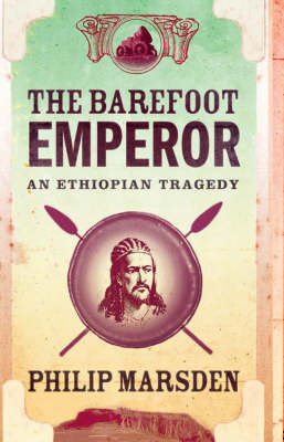 The Barefoot Emperor: An Ethiopian Tragedy by Philip Marsden image