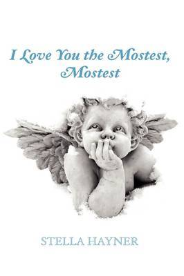 I Love You the Mostest, Mostest by Stella Hayner image