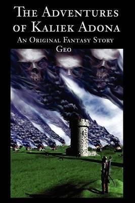 "The Adventures of Kaliek Adona: An Original Fantasy Story by ""Geo"""