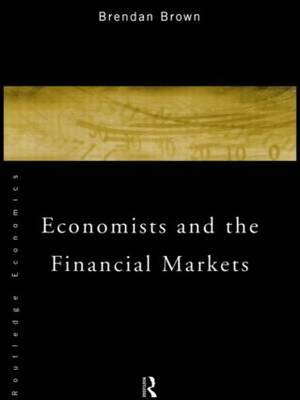 Economists and the Financial Markets by Brendan Brown
