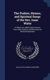 The Psalms, Hymns, and Spiritual Songs of the REV. Isaac Watts by Isaac Watts