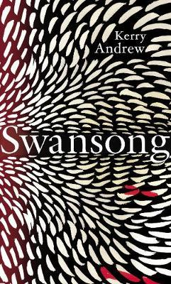 Swansong by Kerry Andrew