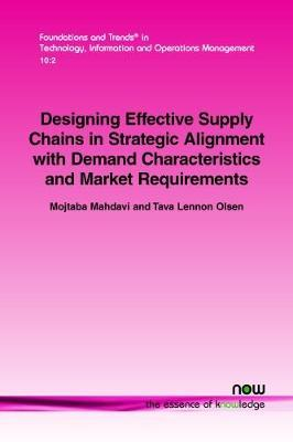 Designing Effective Supply Chains in Strategic Alignment with Demand Characteristics and Market Requirements by Mojtaba Mahdavi