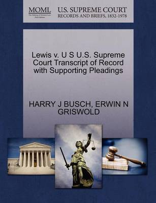 Lewis V. U S U.S. Supreme Court Transcript of Record with Supporting Pleadings by Harry J Busch