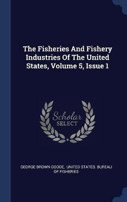 The Fisheries and Fishery Industries of the United States, Volume 5, Issue 1 by George Brown Goode image