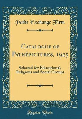 Catalogue of Pathepictures, 1925 by Pathe Exchange Firm