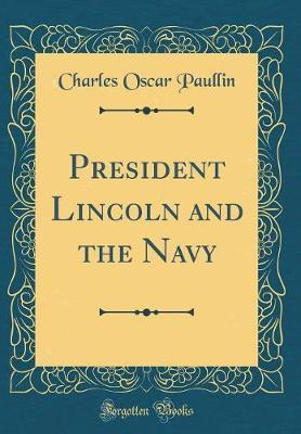 President Lincoln and the Navy (Classic Reprint) by Charles Oscar Paullin