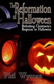 The Reformation of Halloween by Phil Wyman