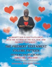 The Present Testament Volume Fifteen by Barbara Ann Mary Mack