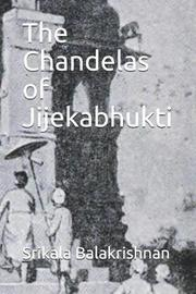 The Chandelas of Jijekabhukti by Srikala Balakrishnan