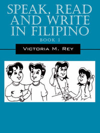 Speak, Read and Write in Filipino by Victoria, M Rey