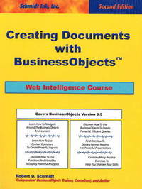 "Creating Documents with ""BusinessObjects"": Web Intelligence Course by Robert D Schmidt image"