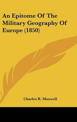 An Epitome Of The Military Geography Of Europe (1850) by Charles R Maxwell image