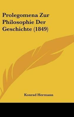 Prolegomena Zur Philosophie Der Geschichte (1849) by Konrad Hermann