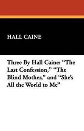 Three by Hall Caine by Hall Caine