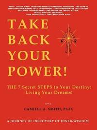 Take Back Your Power! by Camille A Smith